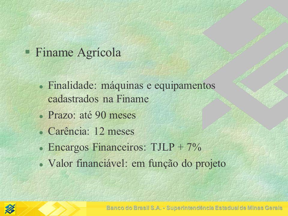 Finame Agrícola Finalidade: máquinas e equipamentos cadastrados na Finame. Prazo: até 90 meses. Carência: 12 meses.