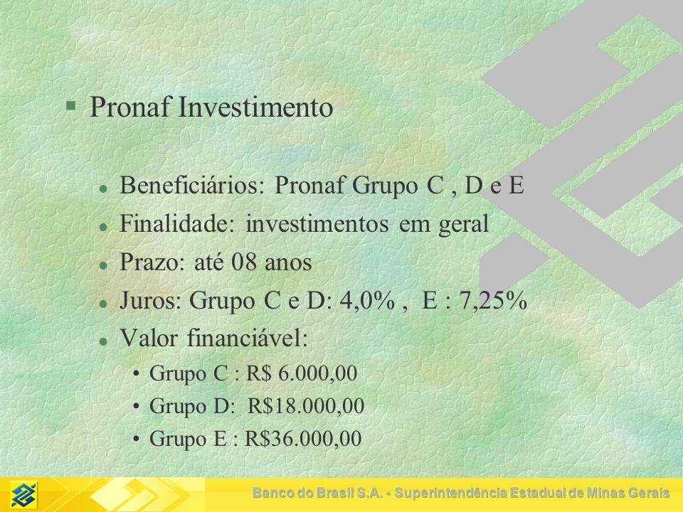 Pronaf Investimento Beneficiários: Pronaf Grupo C , D e E