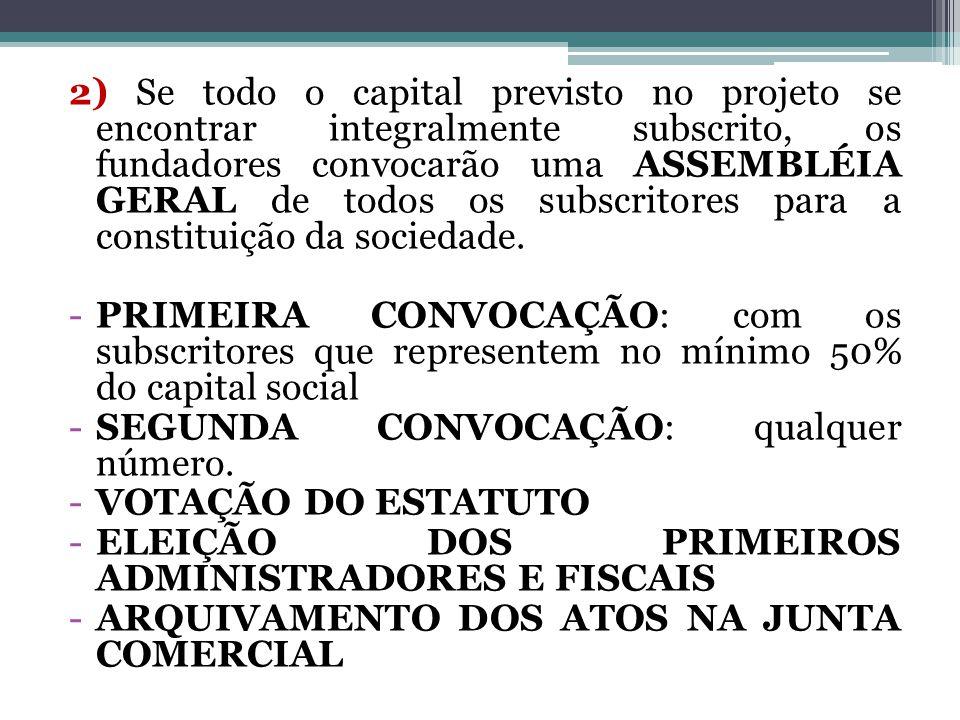2) Se todo o capital previsto no projeto se encontrar integralmente subscrito, os fundadores convocarão uma ASSEMBLÉIA GERAL de todos os subscritores para a constituição da sociedade.