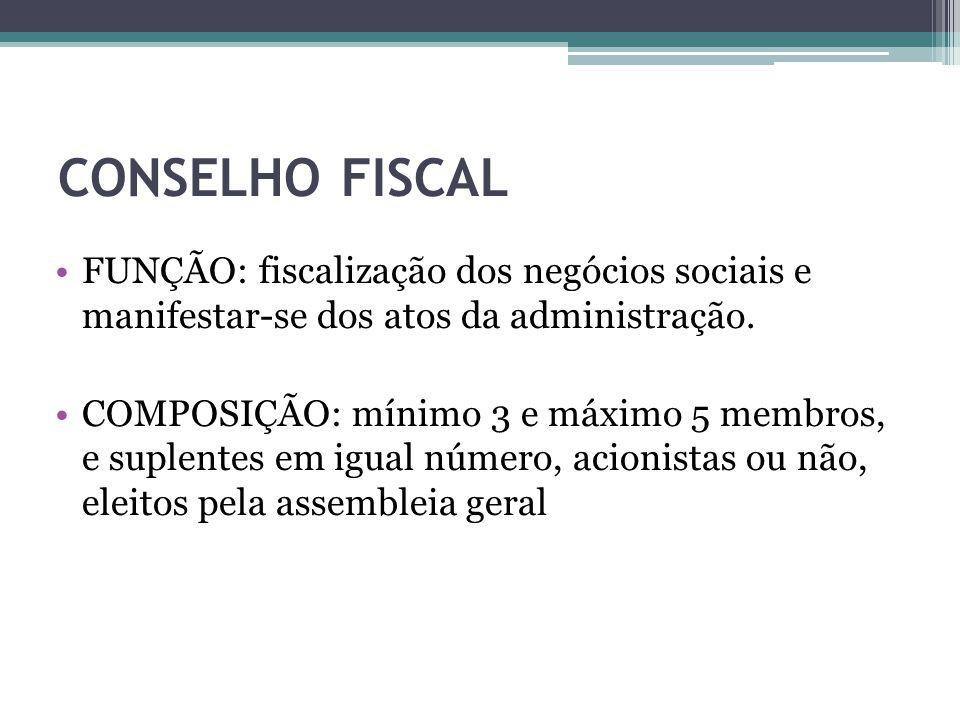 CONSELHO FISCAL FUNÇÃO: fiscalização dos negócios sociais e manifestar-se dos atos da administração.