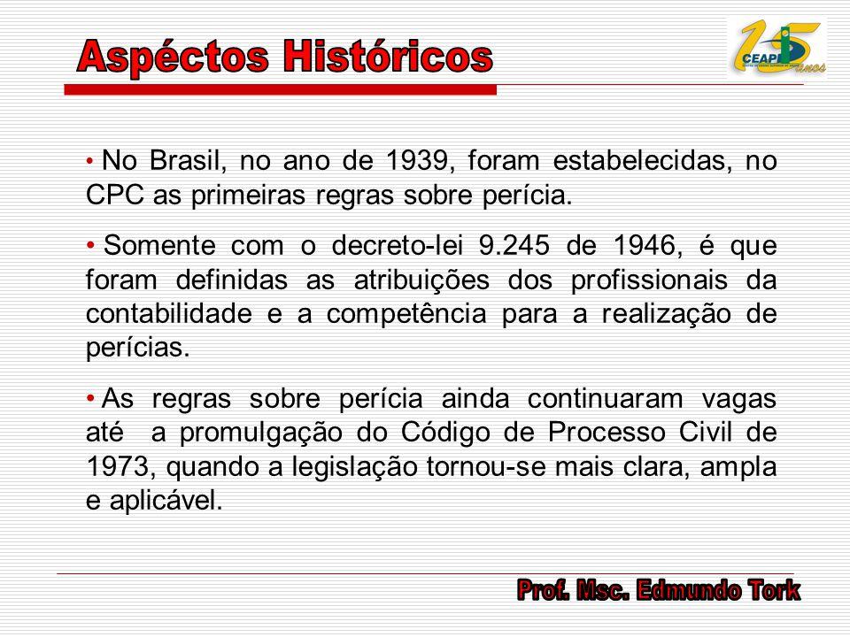 Aspéctos Históricos No Brasil, no ano de 1939, foram estabelecidas, no CPC as primeiras regras sobre perícia.