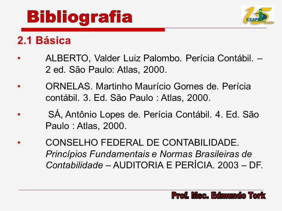 Bibliografia 2.1 Básica. ALBERTO, Valder Luiz Palombo. Perícia Contábil. – 2 ed. São Paulo: Atlas, 2000.