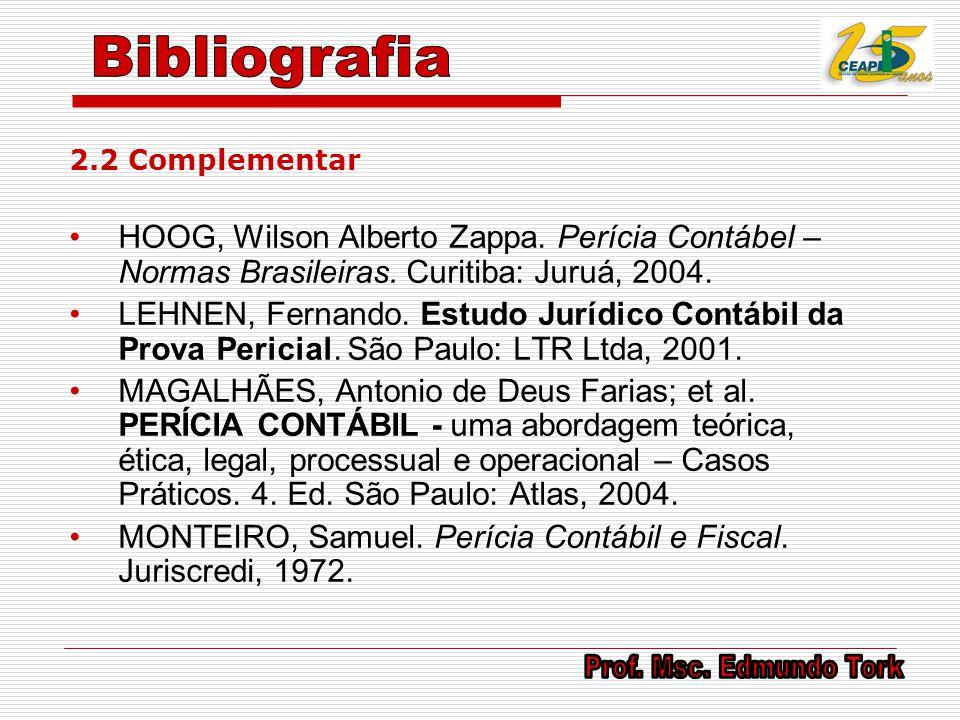 Bibliografia 2.2 Complementar. HOOG, Wilson Alberto Zappa. Perícia Contábel – Normas Brasileiras. Curitiba: Juruá, 2004.