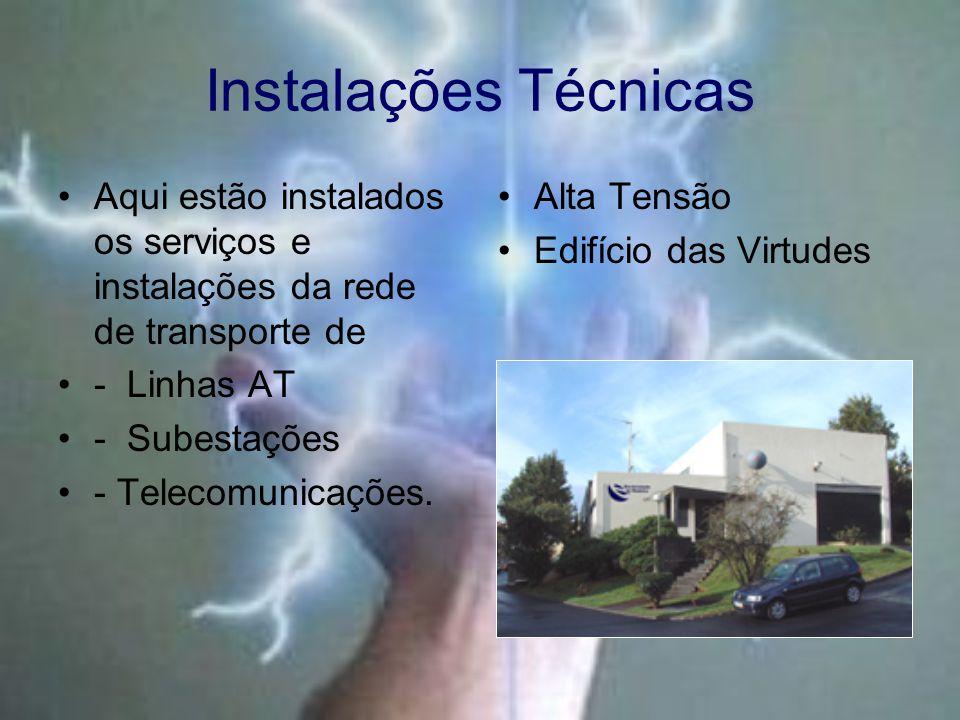 Instalações Técnicas Aqui estão instalados os serviços e instalações da rede de transporte de. - Linhas AT.