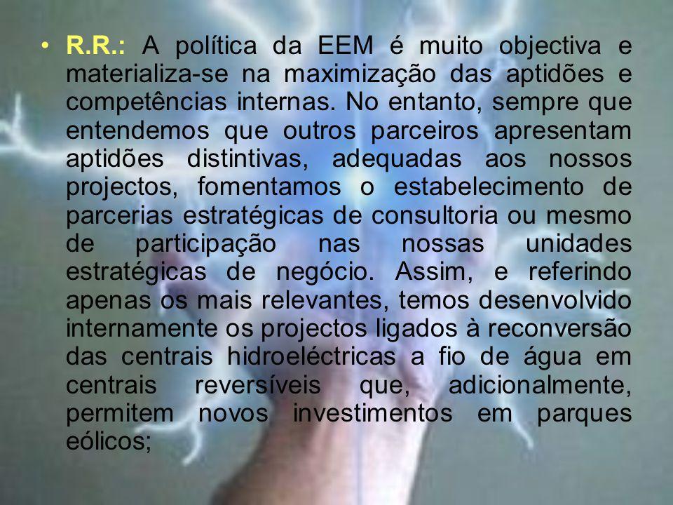 R.R.: A política da EEM é muito objectiva e materializa-se na maximização das aptidões e competências internas.
