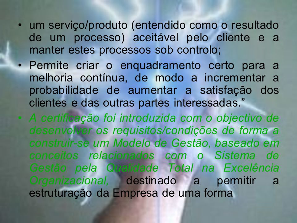 um serviço/produto (entendido como o resultado de um processo) aceitável pelo cliente e a manter estes processos sob controlo;