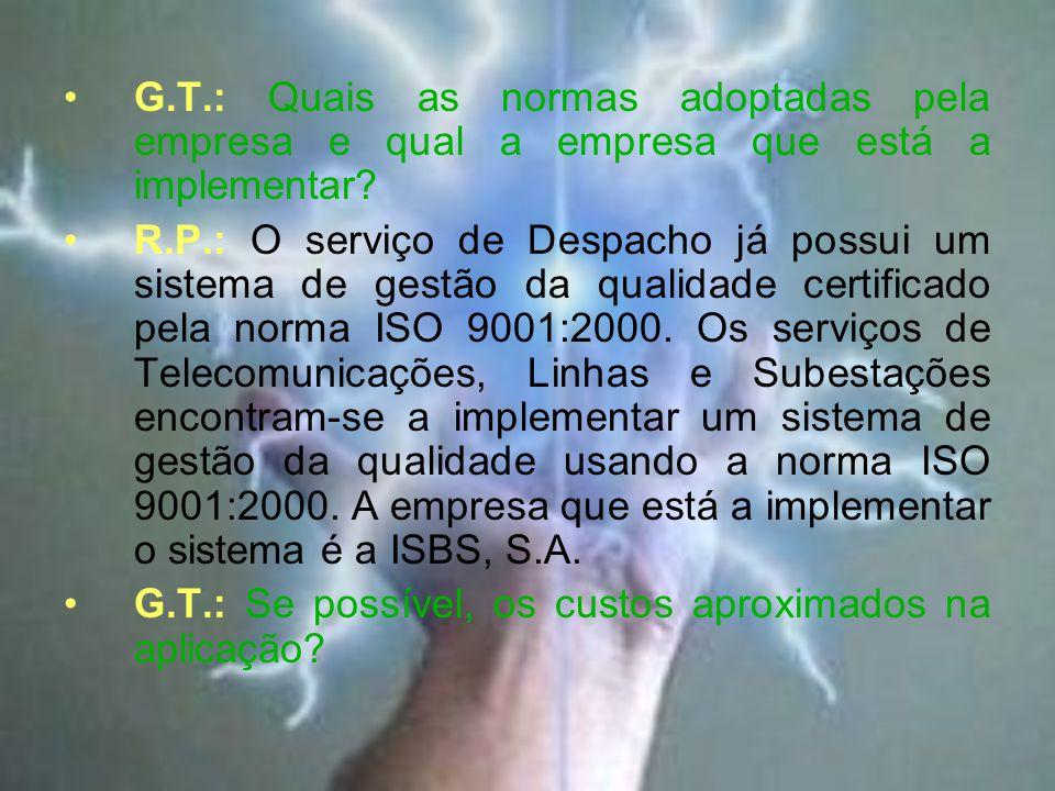 G.T.: Quais as normas adoptadas pela empresa e qual a empresa que está a implementar