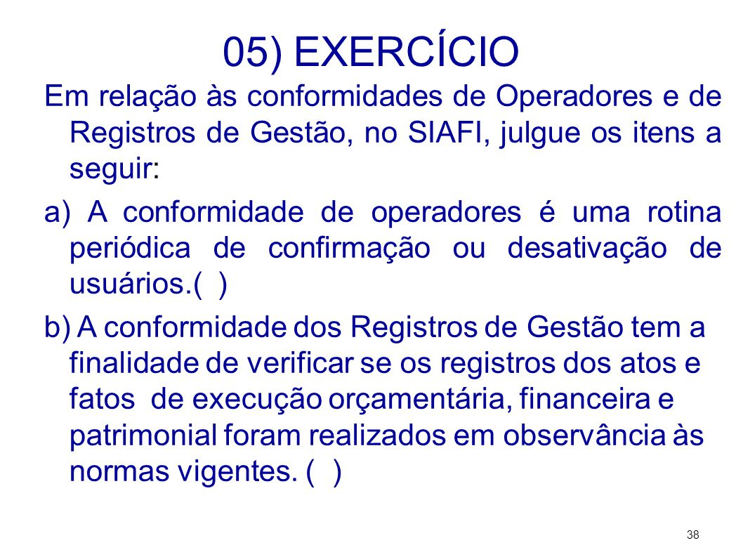 05) EXERCÍCIO Em relação às conformidades de Operadores e de Registros de Gestão, no SIAFI, julgue os itens a seguir: