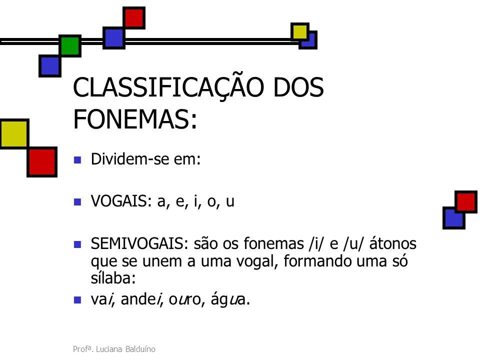 CLASSIFICAÇÃO DOS FONEMAS: