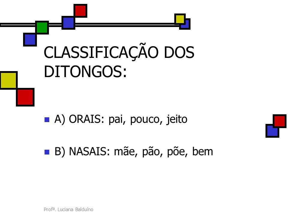 CLASSIFICAÇÃO DOS DITONGOS: