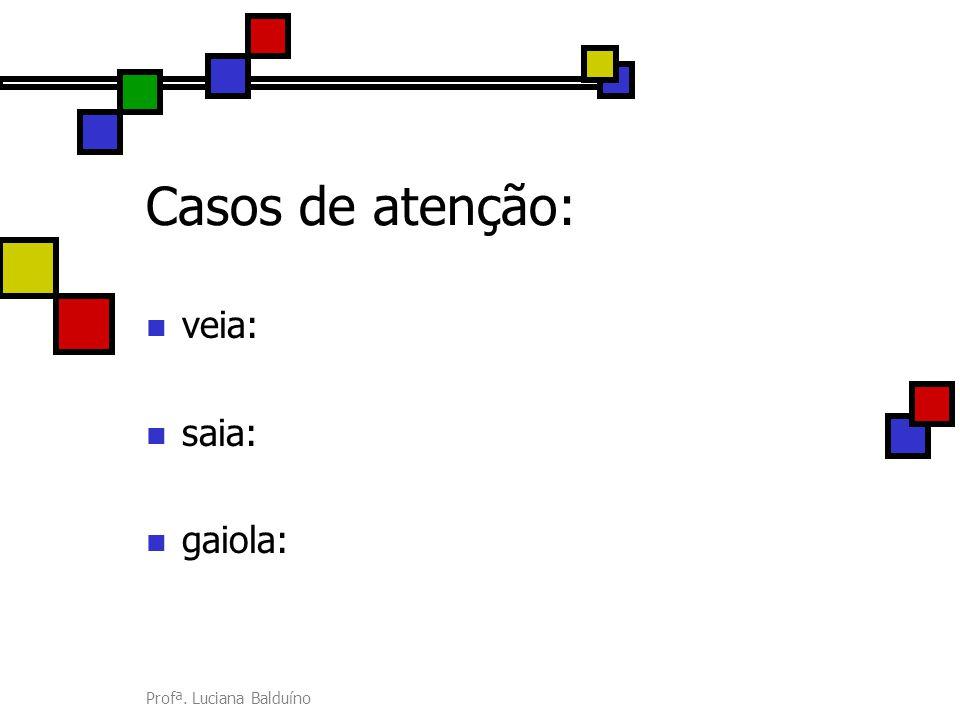 Casos de atenção: veia: saia: gaiola: Profª. Luciana Balduíno