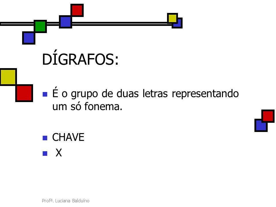 DÍGRAFOS: É o grupo de duas letras representando um só fonema. CHAVE X
