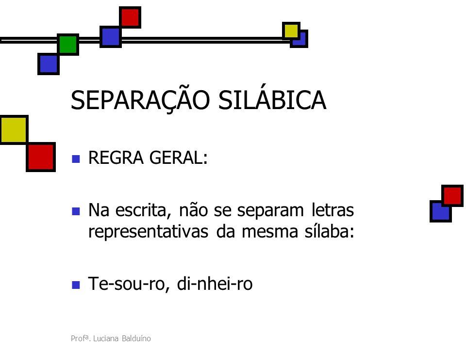 SEPARAÇÃO SILÁBICA REGRA GERAL: