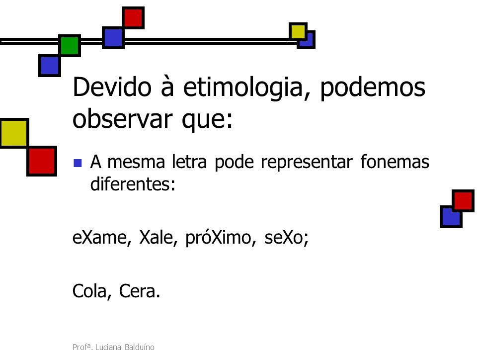 Devido à etimologia, podemos observar que: