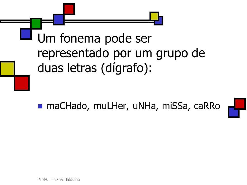 Um fonema pode ser representado por um grupo de duas letras (dígrafo):