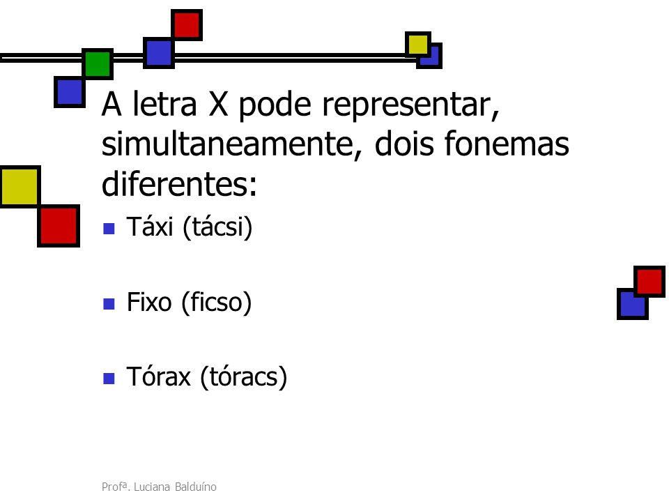 A letra X pode representar, simultaneamente, dois fonemas diferentes: