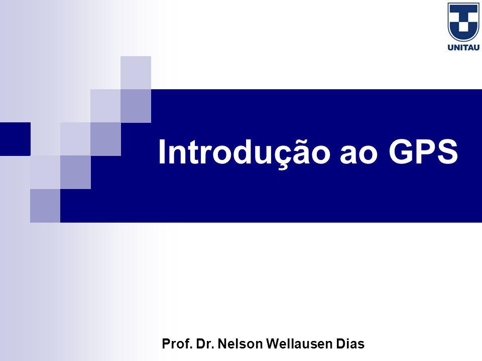 Introdução ao GPS Prof. Dr. Nelson Wellausen Dias