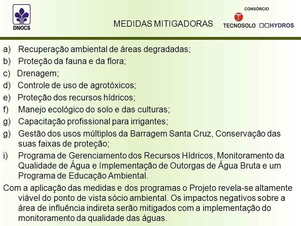 MEDIDAS MITIGADORAS Recuperação ambiental de áreas degradadas; Proteção da fauna e da flora; c) Drenagem;