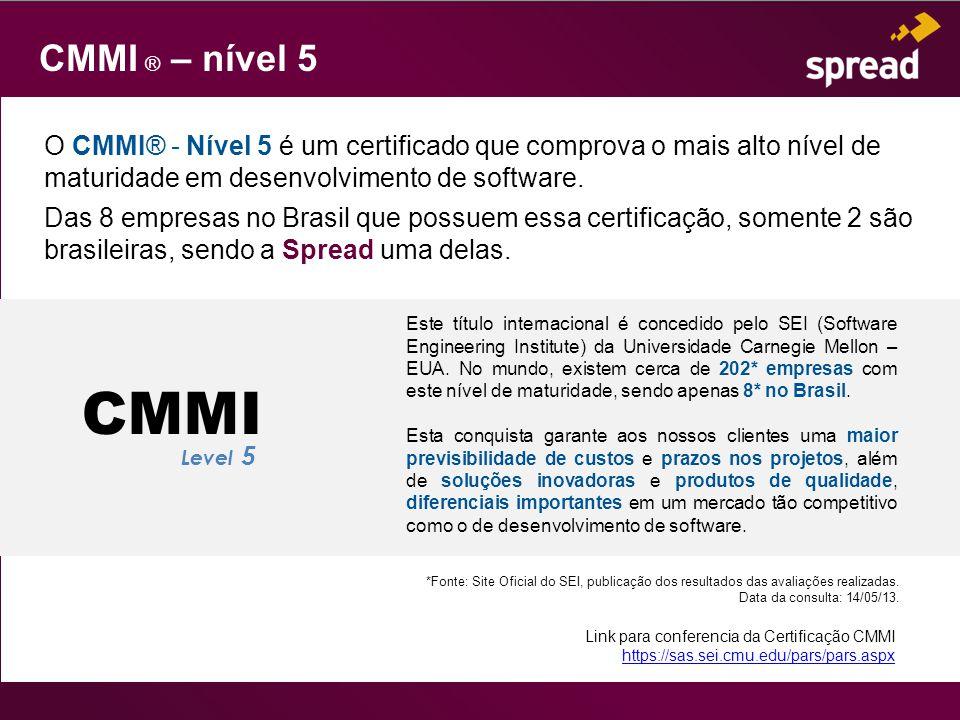 CMMI ® – nível 5 O CMMI® - Nível 5 é um certificado que comprova o mais alto nível de maturidade em desenvolvimento de software.