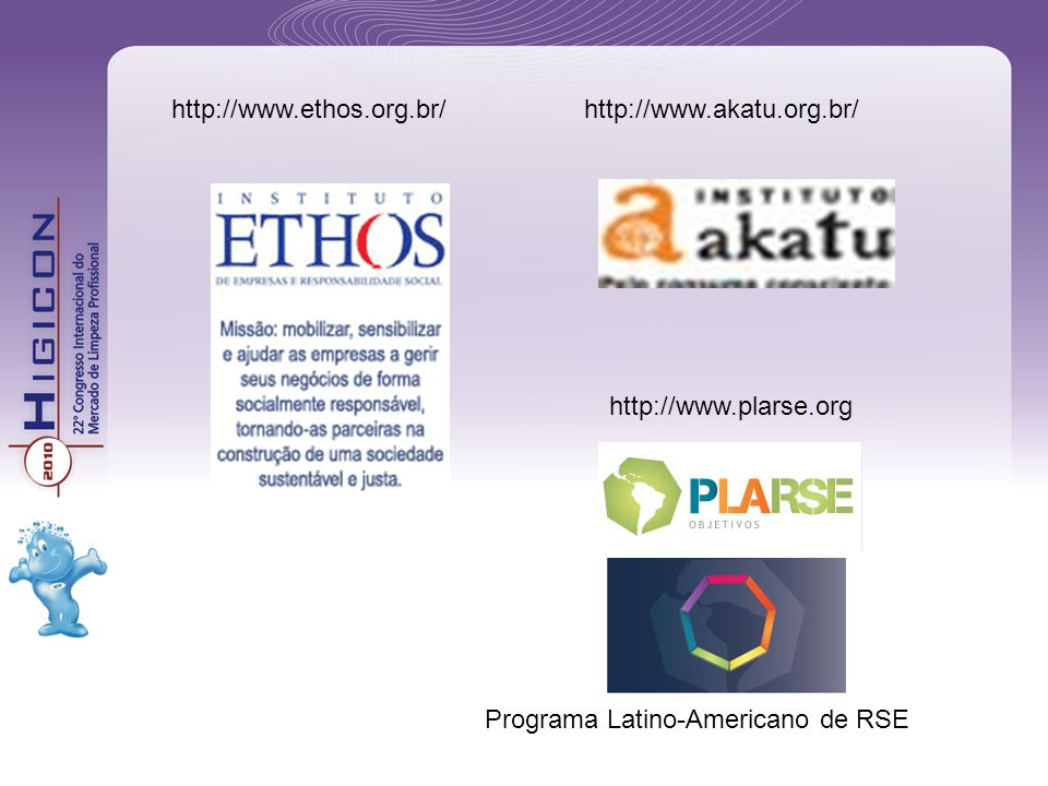 http://www.ethos.org.br/ http://www.akatu.org.br/ http://www.plarse.org.
