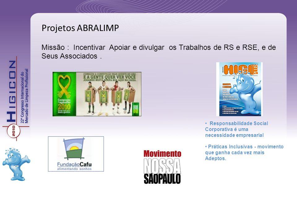 Projetos ABRALIMP Missão : Incentivar Apoiar e divulgar os Trabalhos de RS e RSE, e de. Seus Associados .