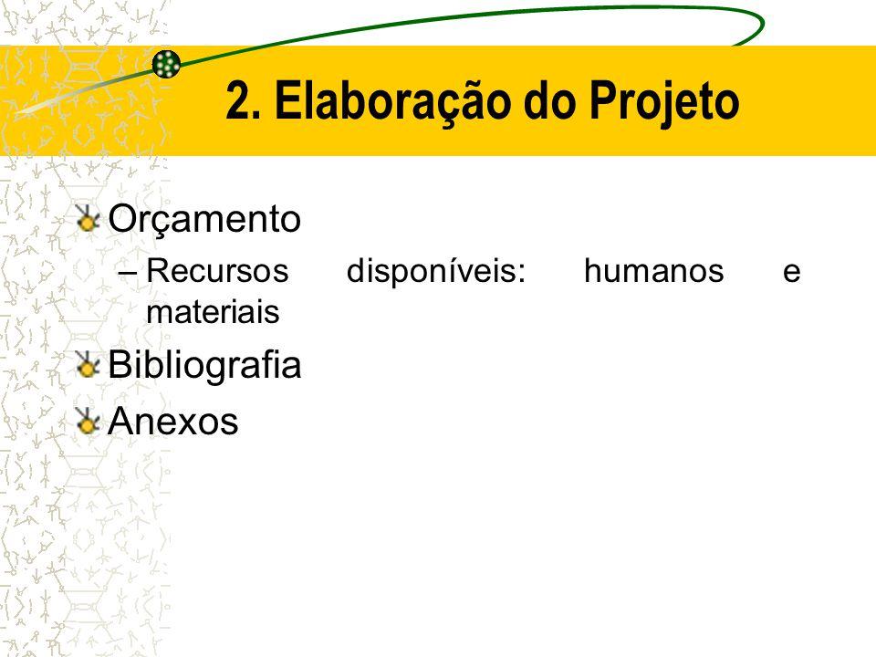 2. Elaboração do Projeto Orçamento Bibliografia Anexos