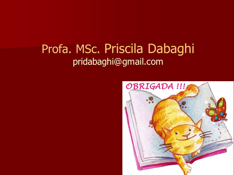 Profa. MSc. Priscila Dabaghi pridabaghi@gmail.com