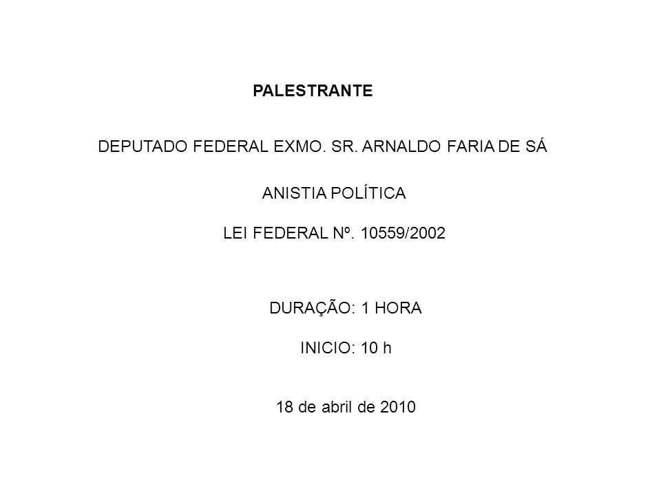 PALESTRANTE DEPUTADO FEDERAL EXMO. SR. ARNALDO FARIA DE SÁ. ANISTIA POLÍTICA. LEI FEDERAL Nº. 10559/2002.