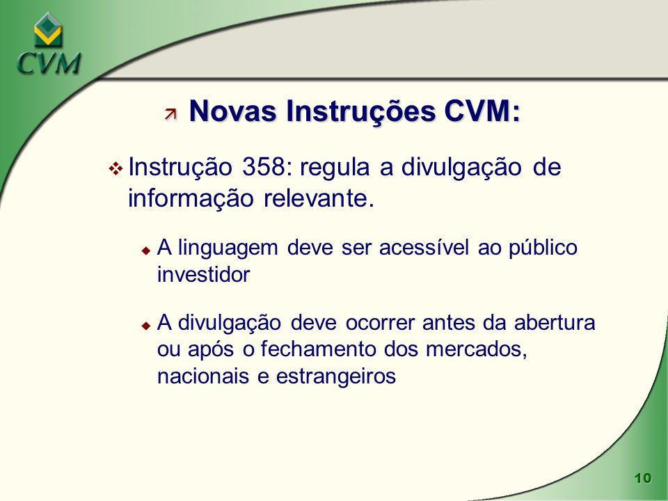Novas Instruções CVM: Instrução 358: regula a divulgação de informação relevante. A linguagem deve ser acessível ao público investidor.