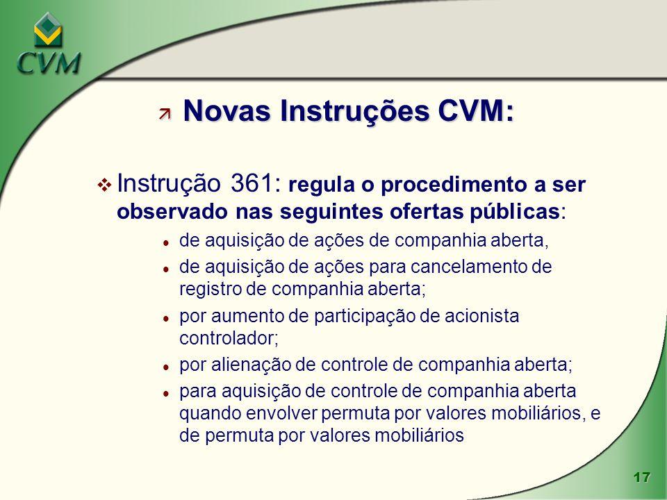 Novas Instruções CVM: Instrução 361: regula o procedimento a ser observado nas seguintes ofertas públicas: