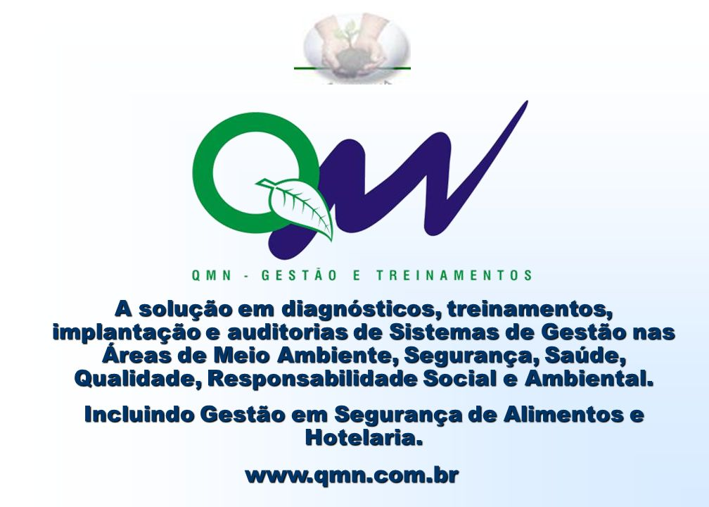 A solução em diagnósticos, treinamentos, implantação e auditorias de Sistemas de Gestão nas Áreas de Meio Ambiente, Segurança, Saúde, Qualidade, Responsabilidade Social e Ambiental. Incluindo Gestão em Segurança de Alimentos e Hotelaria.