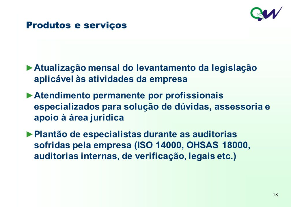 Produtos e serviços Atualização mensal do levantamento da legislação aplicável às atividades da empresa.