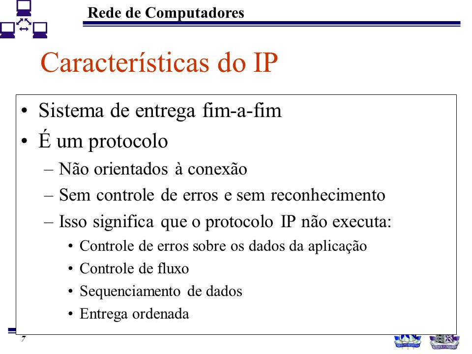 Características do IP Sistema de entrega fim-a-fim É um protocolo