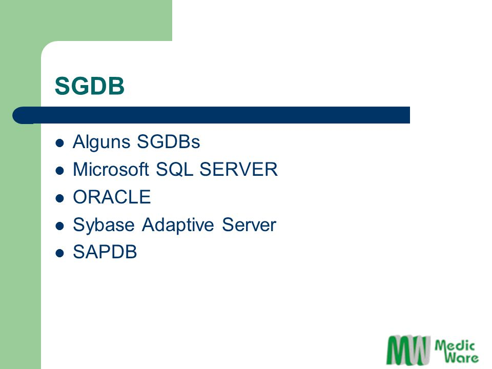 SGDB Alguns SGDBs Microsoft SQL SERVER ORACLE Sybase Adaptive Server