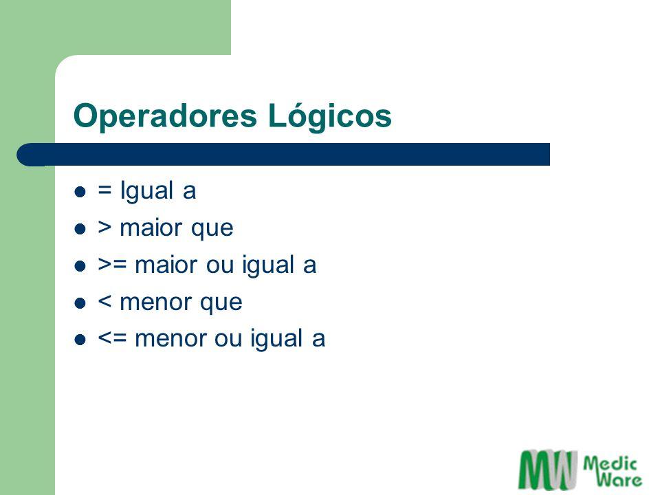 Operadores Lógicos = Igual a > maior que >= maior ou igual a