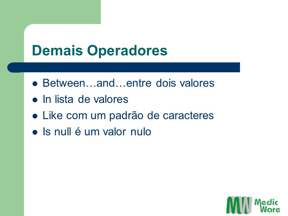 Demais Operadores Between…and…entre dois valores In lista de valores