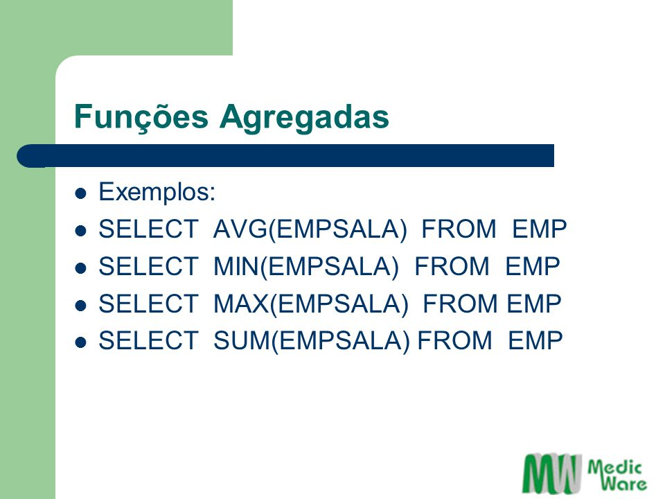 Funções Agregadas Exemplos: SELECT AVG(EMPSALA) FROM EMP