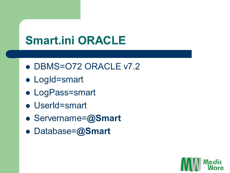 Smart.ini ORACLE DBMS=O72 ORACLE v7.2 LogId=smart LogPass=smart