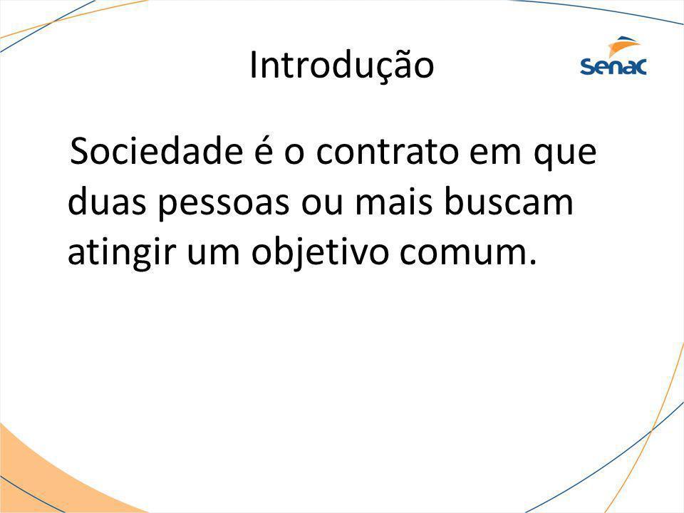 Introdução Sociedade é o contrato em que duas pessoas ou mais buscam atingir um objetivo comum.