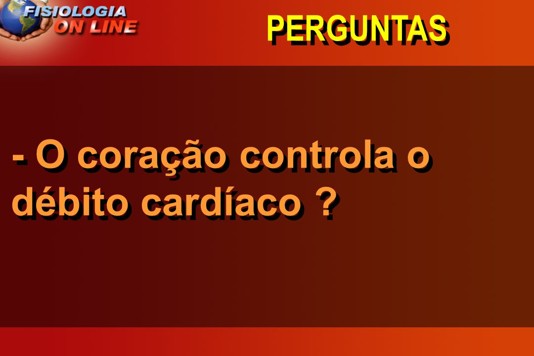 - O coração controla o débito cardíaco