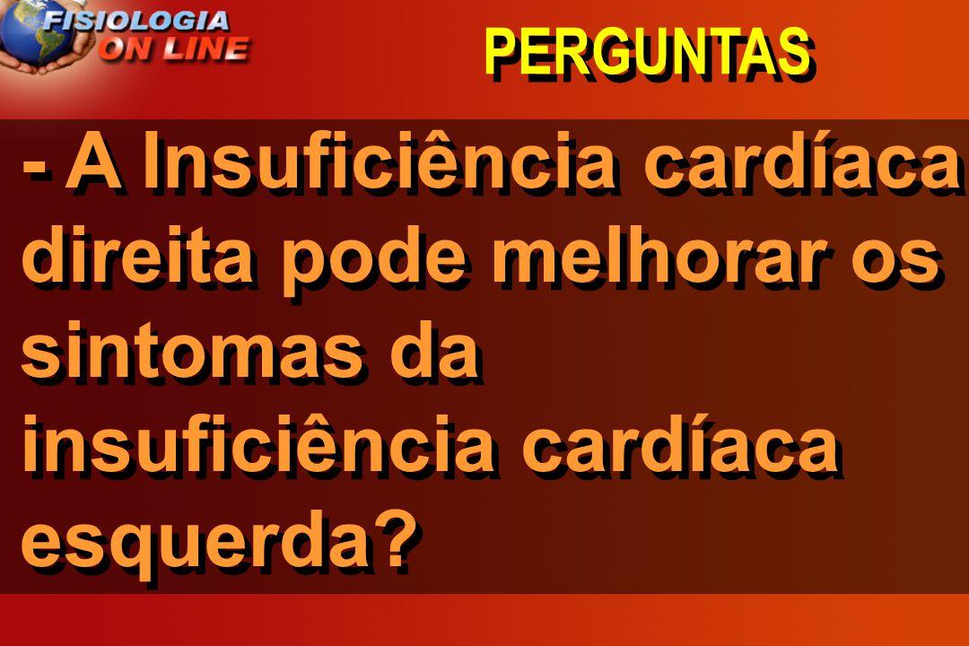 PERGUNTAS - A Insuficiência cardíaca direita pode melhorar os sintomas da insuficiência cardíaca esquerda