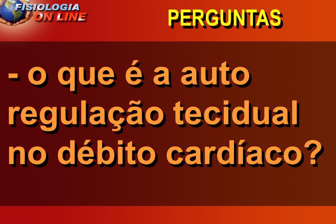 - o que é a auto regulação tecidual no débito cardíaco
