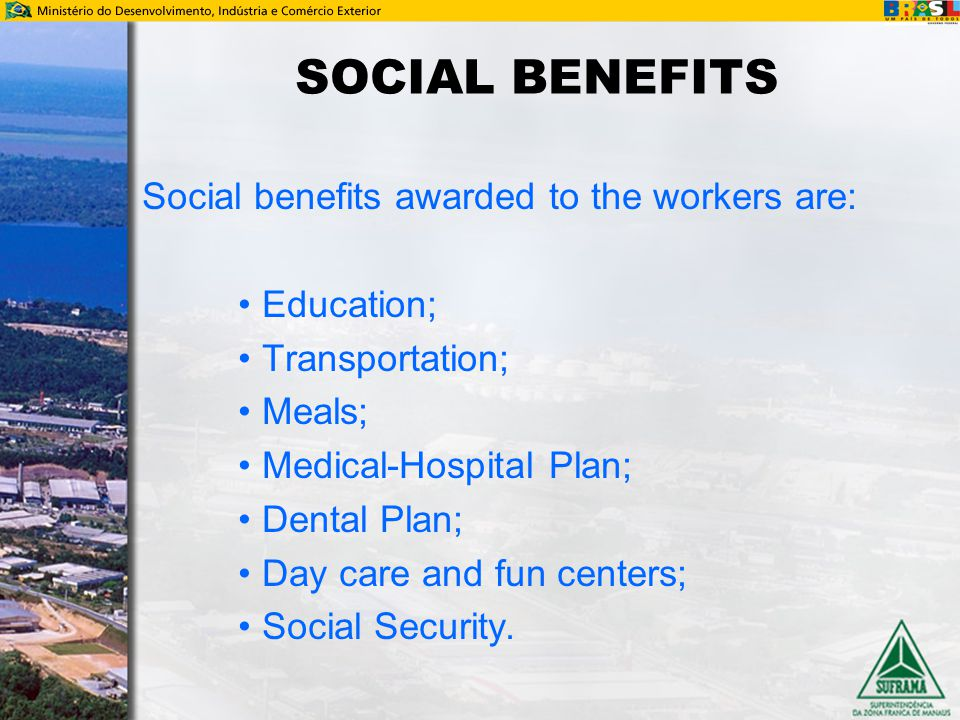 SOCIAL BENEFITS Social benefits awarded to the workers are: Education;