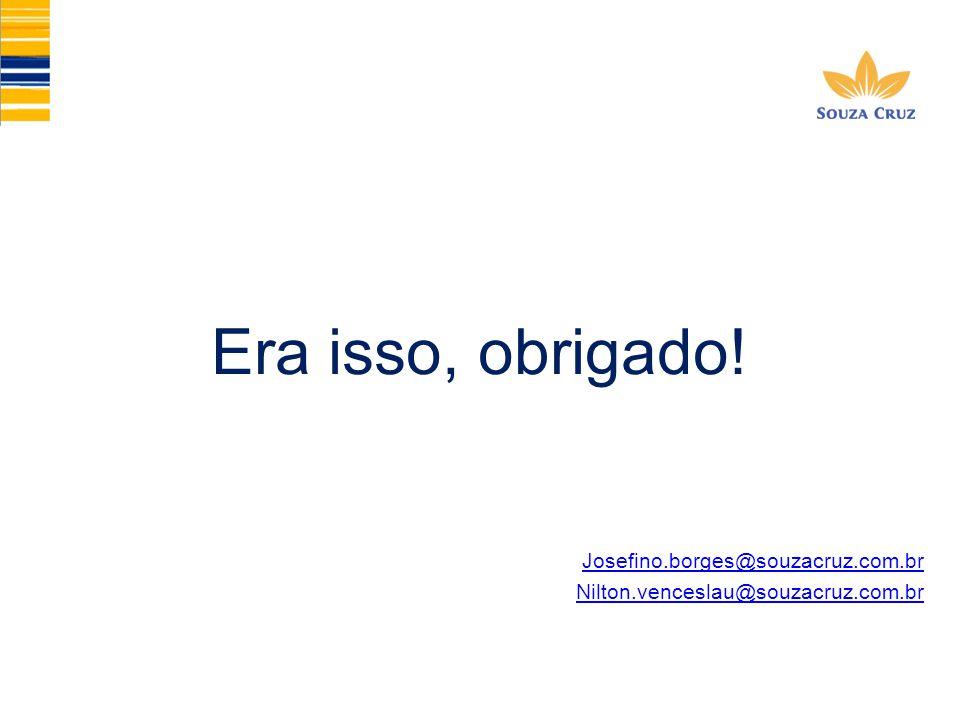 Era isso, obrigado! Josefino.borges@souzacruz.com.br