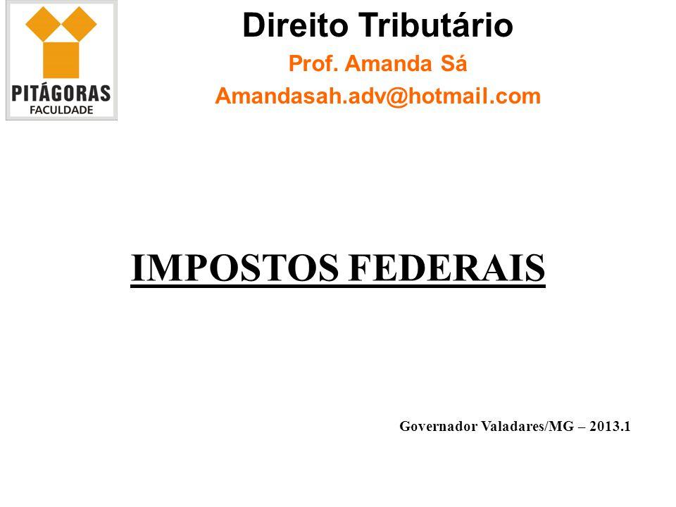 IMPOSTOS FEDERAIS Direito Tributário Prof. Amanda Sá