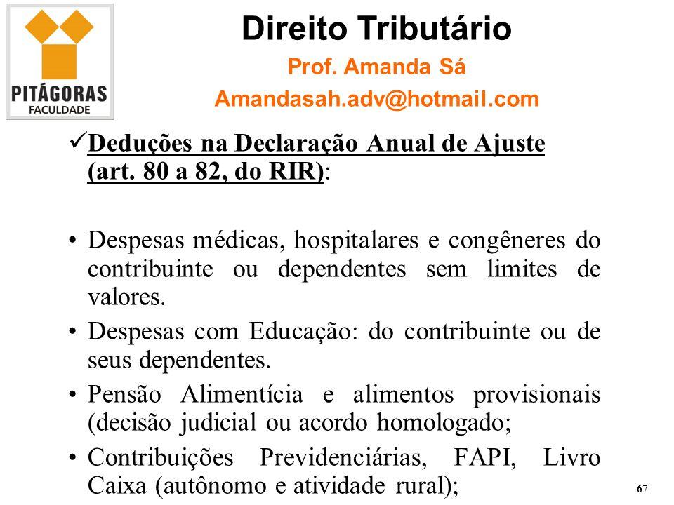 Direito Tributário Prof. Amanda Sá. Amandasah.adv@hotmail.com. Deduções na Declaração Anual de Ajuste (art. 80 a 82, do RIR):