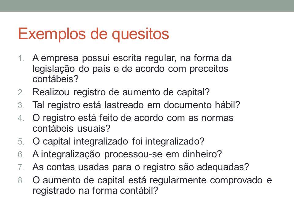 Exemplos de quesitos A empresa possui escrita regular, na forma da legislação do país e de acordo com preceitos contábeis