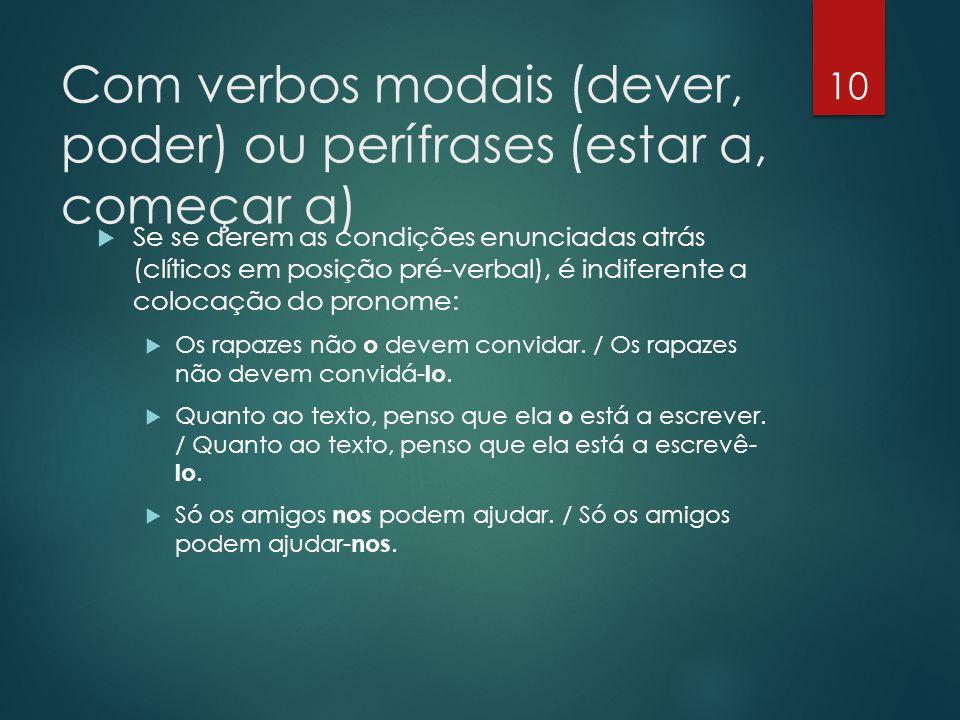 Com verbos modais (dever, poder) ou perífrases (estar a, começar a)