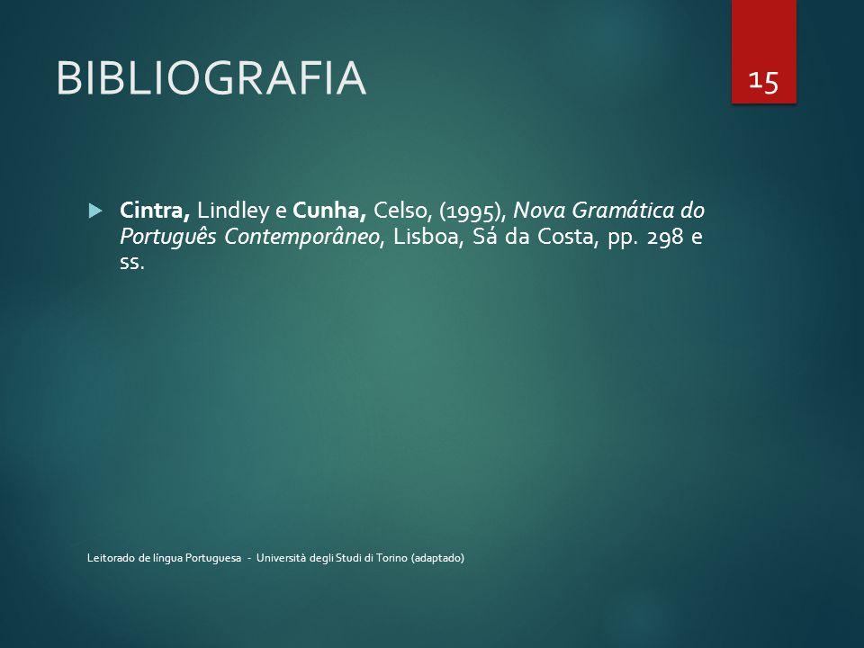 BIBLIOGRAFIA Cintra, Lindley e Cunha, Celso, (1995), Nova Gramática do Português Contemporâneo, Lisboa, Sá da Costa, pp. 298 e ss.
