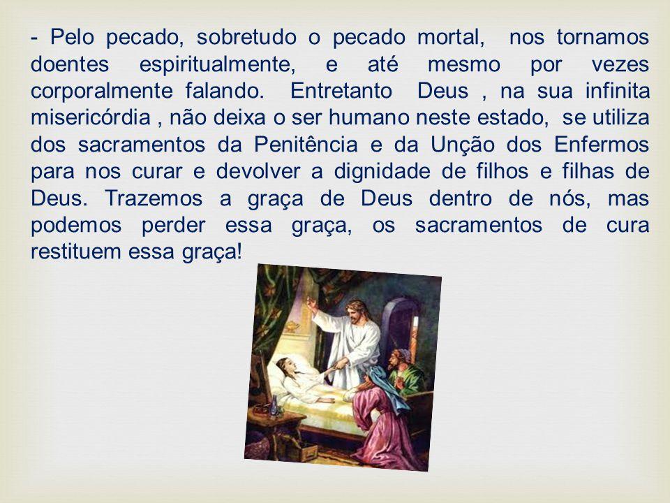 - Pelo pecado, sobretudo o pecado mortal, nos tornamos doentes espiritualmente, e até mesmo por vezes corporalmente falando.